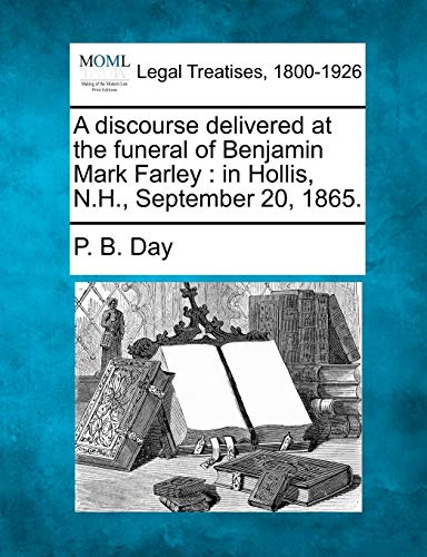 A Discourse Delivered at the Funeral of Benjamin Mark Farley: In Hollis, N.H., September 20, 1865.:...