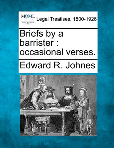 Briefs by a Barrister: Occasional Verses.: Edward R. Johnes