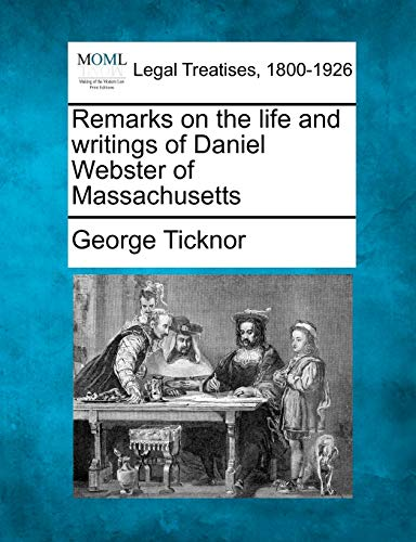 Remarks on the Life and Writings of: George Ticknor