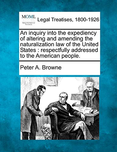 An Inquiry Into the Expediency of Altering and Amending the Naturalization Law of the United States...