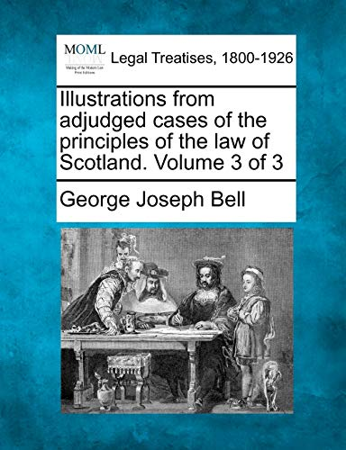 9781240010813: Illustrations from adjudged cases of the principles of the law of Scotland. Volume 3 of 3