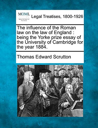 The Influence of the Roman Law on the Law of England: Being the Yorke Prize Essay of the University...