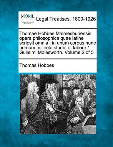 Thomae Hobbes Malmesburiensis Opera Philosophica Quae Latine Scripsit Omnia: In Unum Corpus Nunc ...