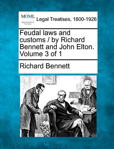 9781240012985: Feudal laws and customs / by Richard Bennett and John Elton. Volume 3 of 1