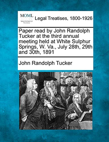 Paper read by John Randolph Tucker at the third annual meeting held at White Sulphur Springs, W. Va...