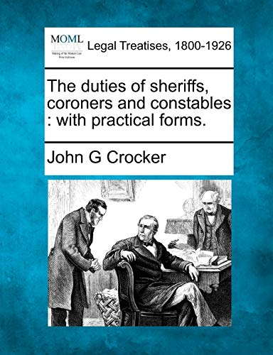 9781240014330: The duties of sheriffs, coroners and constables: with practical forms.