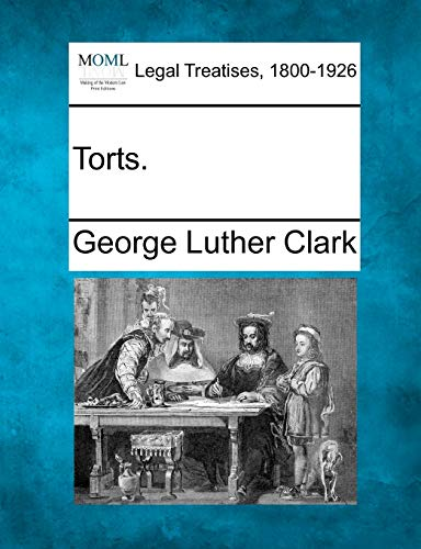 Torts.: George Luther Clark