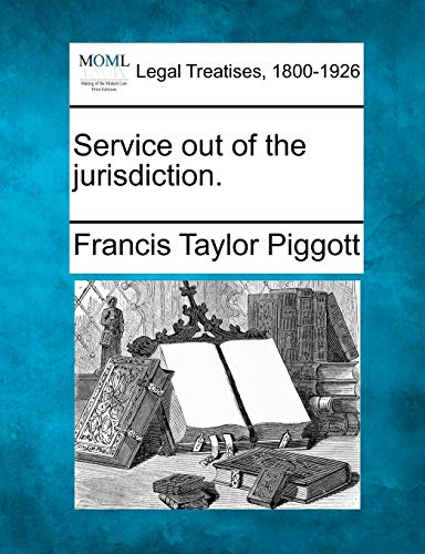 Service out of the jurisdiction.: Francis Taylor Piggott