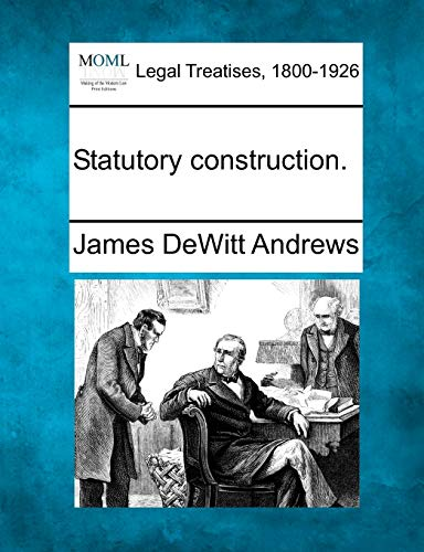Statutory Construction. (Paperback): James DeWitt Andrews