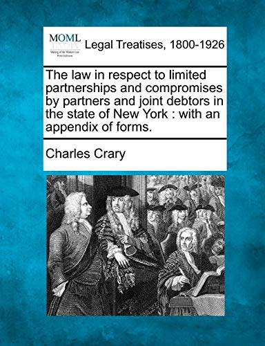 The Law in Respect to Limited Partnerships and Compromises by Partners and Joint Debtors in the ...