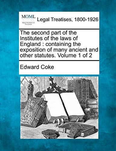 The second part of the Institutes of: Edward Coke