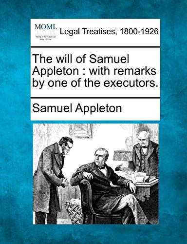 The Will of Samuel Appleton: With Remarks by One of the Executors.: Samuel Appleton