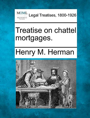 Treatise on chattel mortgages.: Henry M. Herman