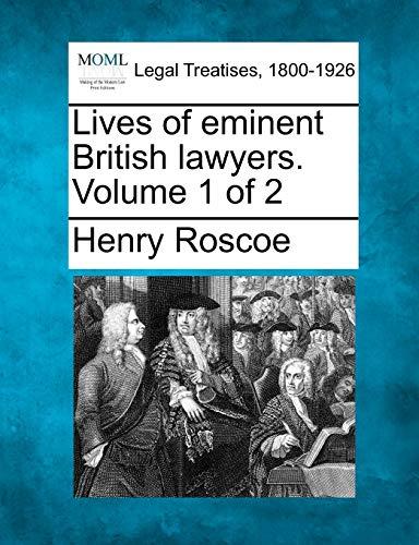 Lives of eminent British lawyers. Volume 1 of 2: Henry Roscoe