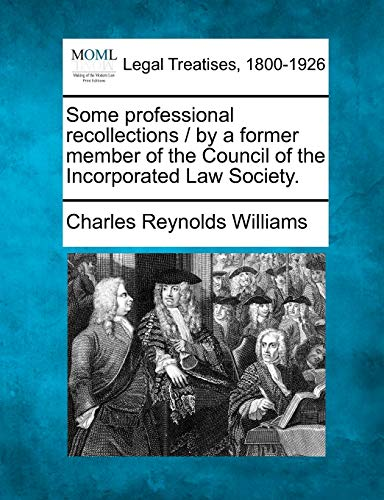 Some professional recollections by a former member of the Council of the Incorporated Law Society.:...