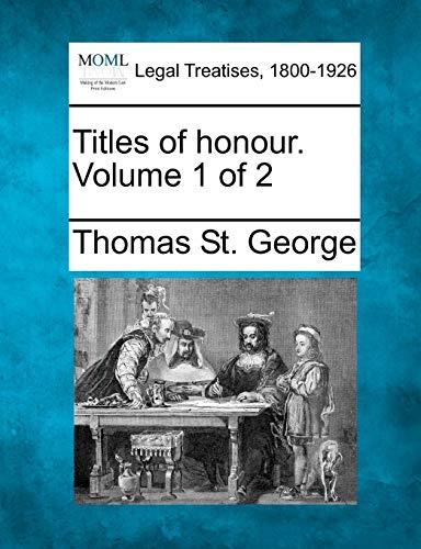 Titles of honour. Volume 1 of 2: Thomas St. George