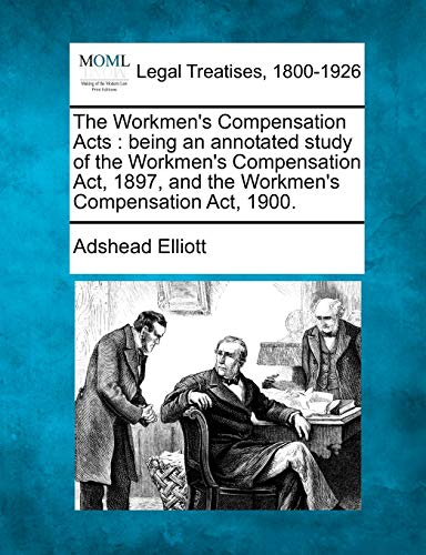 The Workmens Compensation Acts: Being an Annotated Study of the Workmens Compensation ACT, 1897, ...