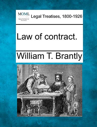 Law of contract.: William T. Brantly