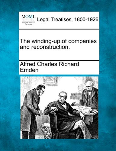 The winding-up of companies and reconstruction.: Alfred Charles Richard Emden