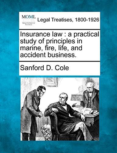 Insurance Law: A Practical Study of Principles: Sanford D Cole