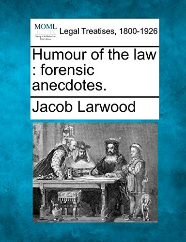 Humour of the Law: Forensic Anecdotes.: Jacob Larwood