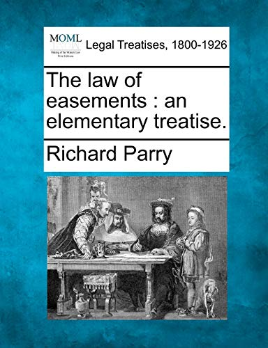 The Law of Easements: An Elementary Treatise.: Richard Parry