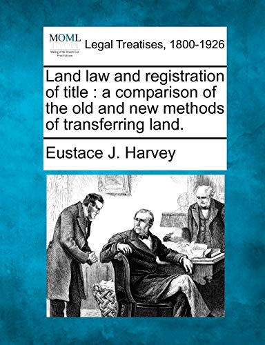Land Law and Registration of Title: A Comparison of the Old and New Methods of Transferring Land.: ...