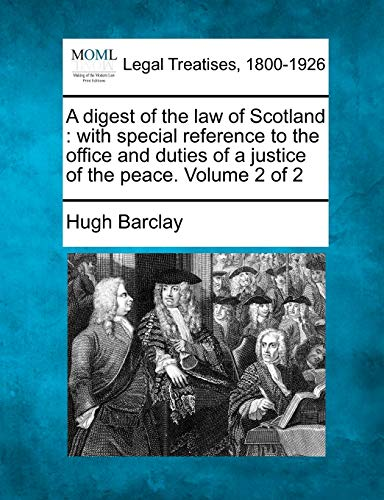 9781240029266: A digest of the law of Scotland: with special reference to the office and duties of a justice of the peace. Volume 2 of 2