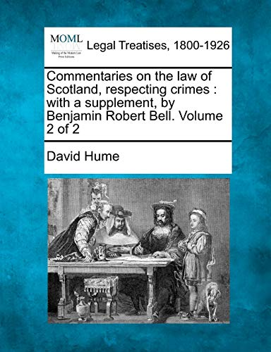 9781240029839: Commentaries on the law of Scotland, respecting crimes: with a supplement, by Benjamin Robert Bell. Volume 2 of 2