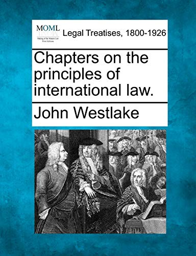 Chapters on the principles of international law.: John Westlake