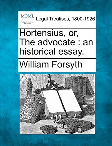 9781240034468: Hortensius, or, The advocate: an historical essay.