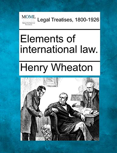 Elements of international law.: Henry Wheaton