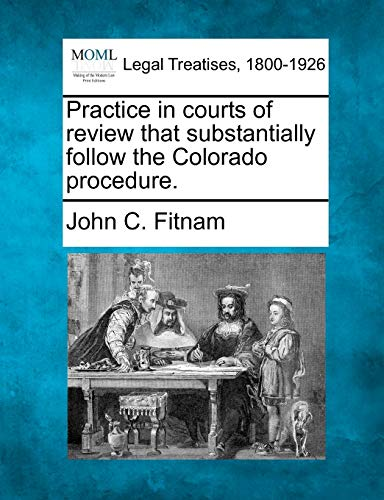Practice in courts of review that substantially follow the Colorado procedure.: John C. Fitnam