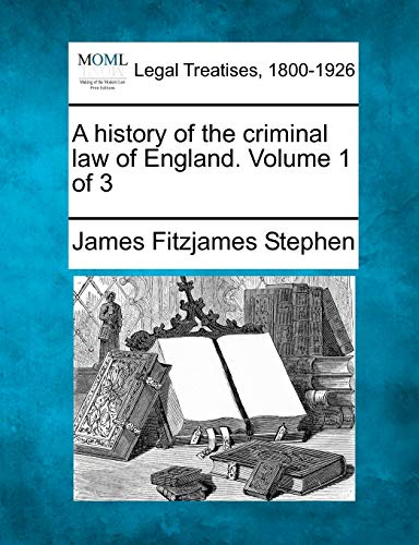 9781240039746: A history of the criminal law of England. Volume 1 of 3