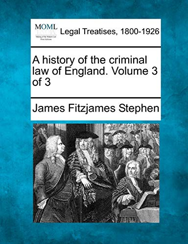9781240039906: A history of the criminal law of England. Volume 3 of 3