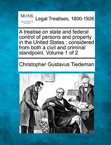 A Treatise on State and Federal Control of Persons and Property in the United States: Considered ...