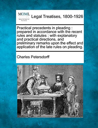 Practical Precedents in Pleading: Prepared in Accordance with the Recent Rules and Statutes: With ...