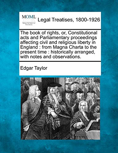 The Book of Rights, Or, Constitutional Acts and Parliamentary Proceedings Affecting Civil and ...