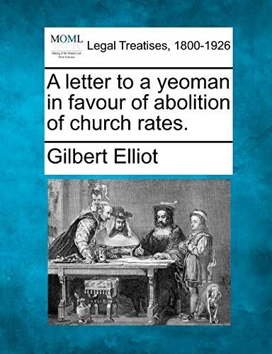 A Letter to a Yeoman in Favour of Abolition of Church Rates.: Gilbert Sir Elliot