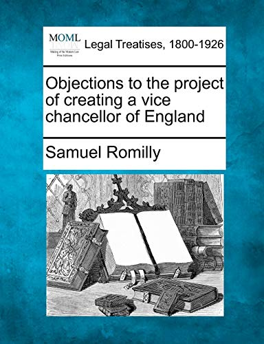 Objections to the Project of Creating a: Samuel Romilly