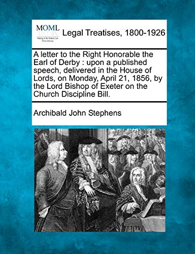 A Letter to the Right Honorable the Earl of Derby: Upon a Published Speech, Delivered in the House ...