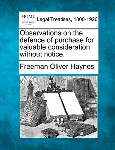 Observations on the defence of purchase for valuable consideration without notice.: Freeman Oliver ...
