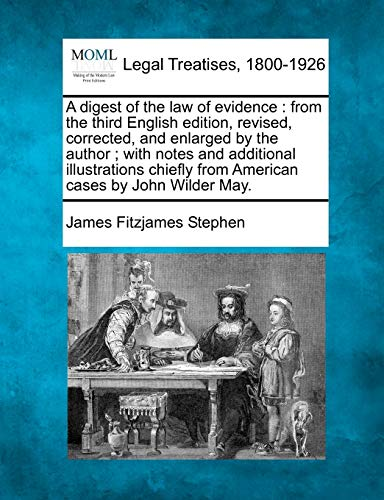 A Digest of the Law of Evidence: From the Third English Edition, Revised, Corrected, and Enlarged ...