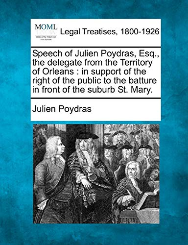 Speech of Julien Poydras, Esq., the Delegate from the Territory of Orleans: In Support of the Right...