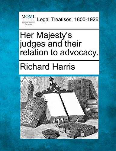 Her Majestys Judges and Their Relation to Advocacy.: Richard Harris