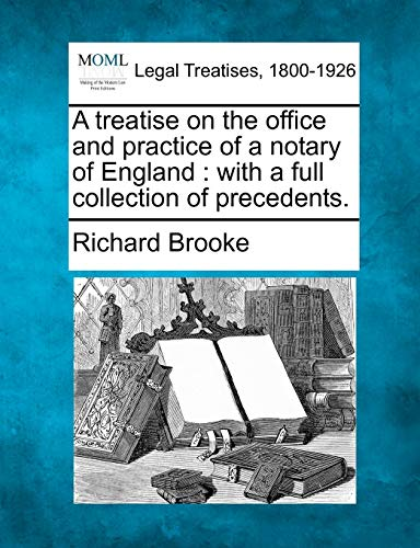 A Treatise on the Office and Practice of a Notary of England: With a Full Collection of Precedents....