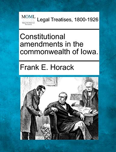 Constitutional amendments in the commonwealth of Iowa.: Frank E. Horack