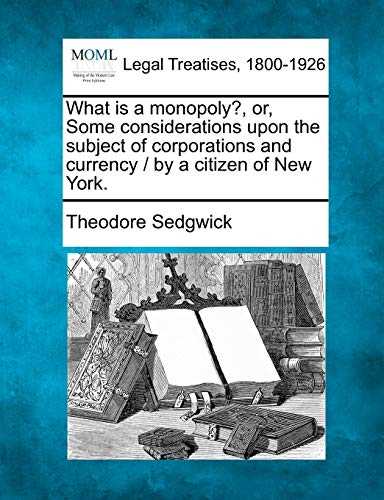 What Is a Monopoly?, Or, Some Considerations: Jr. Theodore Sedgwick
