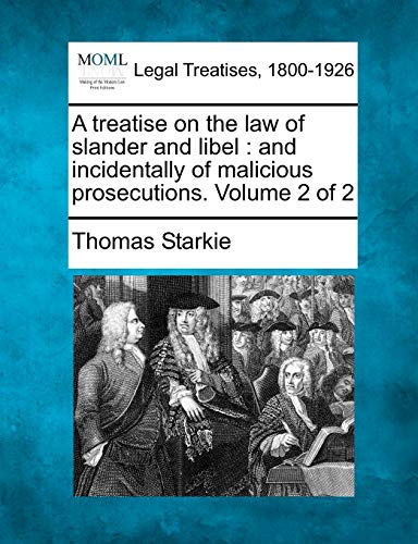 9781240054619: A treatise on the law of slander and libel: and incidentally of malicious prosecutions. Volume 2 of 2