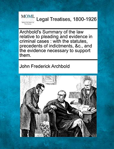 Archbolds Summary of the Law Relative to Pleading and Evidence in Criminal Cases: With the Statutes...